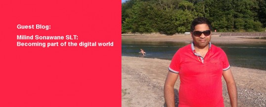 August 2014: Milind Sonawane SLT: becoming part of the digital world